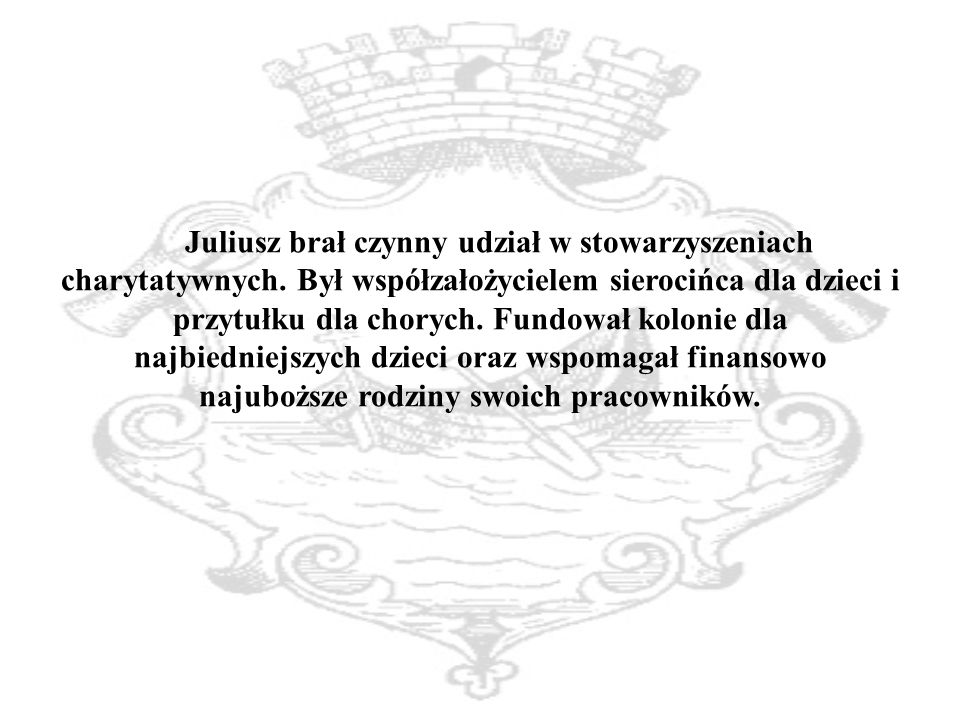 Juliusz brał czynny udział w stowarzyszeniach charytatywnych