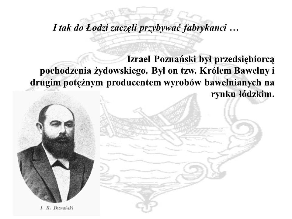 I tak do Łodzi zaczęli przybywać fabrykanci …