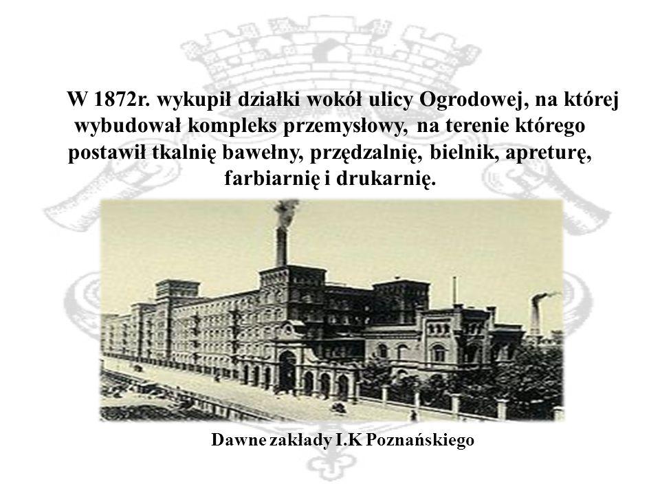 Dawne zakłady I.K Poznańskiego