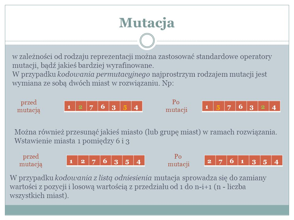 Mutacja w zależności od rodzaju reprezentacji można zastosować standardowe operatory mutacji, bądź jakieś bardziej wyrafinowane.