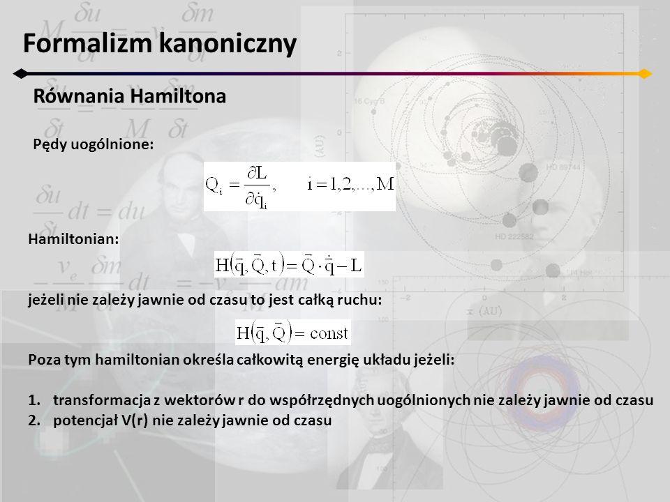 Formalizm kanoniczny Równania Hamiltona Pędy uogólnione: Hamiltonian:
