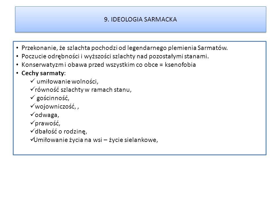 9. IDEOLOGIA SARMACKA Przekonanie, że szlachta pochodzi od legendarnego plemienia Sarmatów.