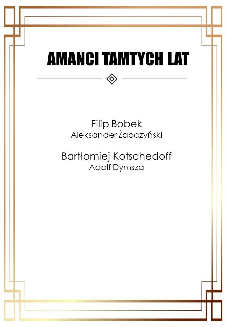 AMANCI TAMTYCH LAT Filip Bobek Bartłomiej Kotschedoff