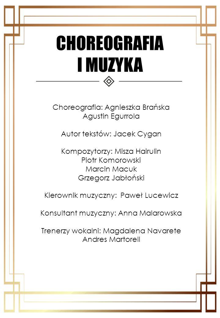 CHOREOGRAFIA I MUZYKA Choreografia: Agnieszka Brańska Agustin Egurrola