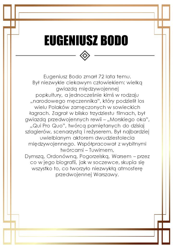 EUGENIUSZ BODO Eugeniusz Bodo zmarł 72 lata temu.
