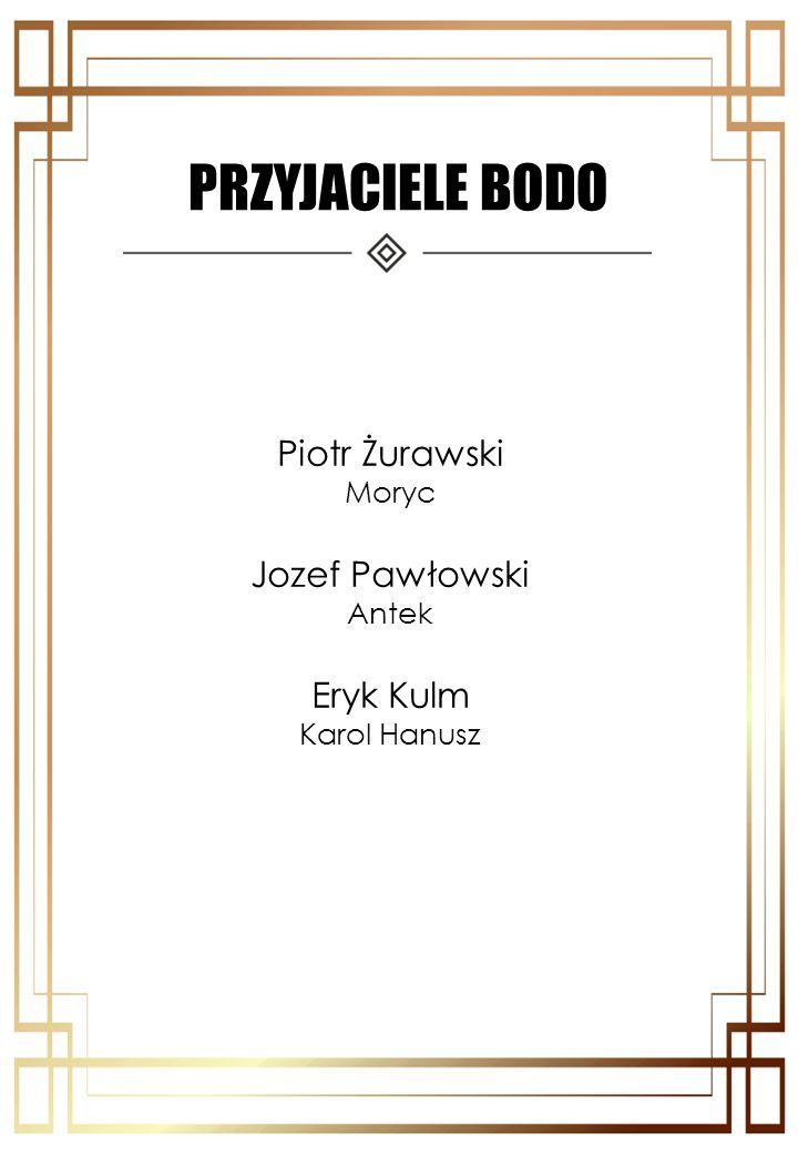 PRZYJACIELE BODO Piotr Żurawski Jozef Pawłowski Eryk Kulm Moryc Antek