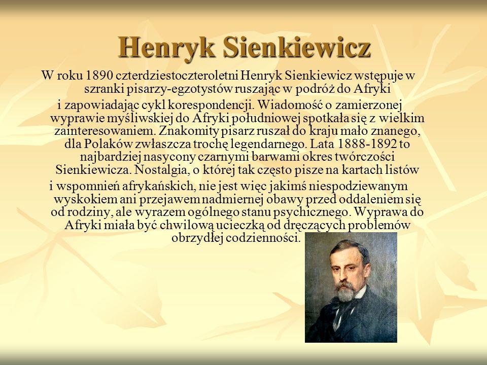 Henryk Sienkiewicz W roku 1890 czterdziestoczteroletni Henryk Sienkiewicz wstępuje w szranki pisarzy-egzotystów ruszając w podróż do Afryki.