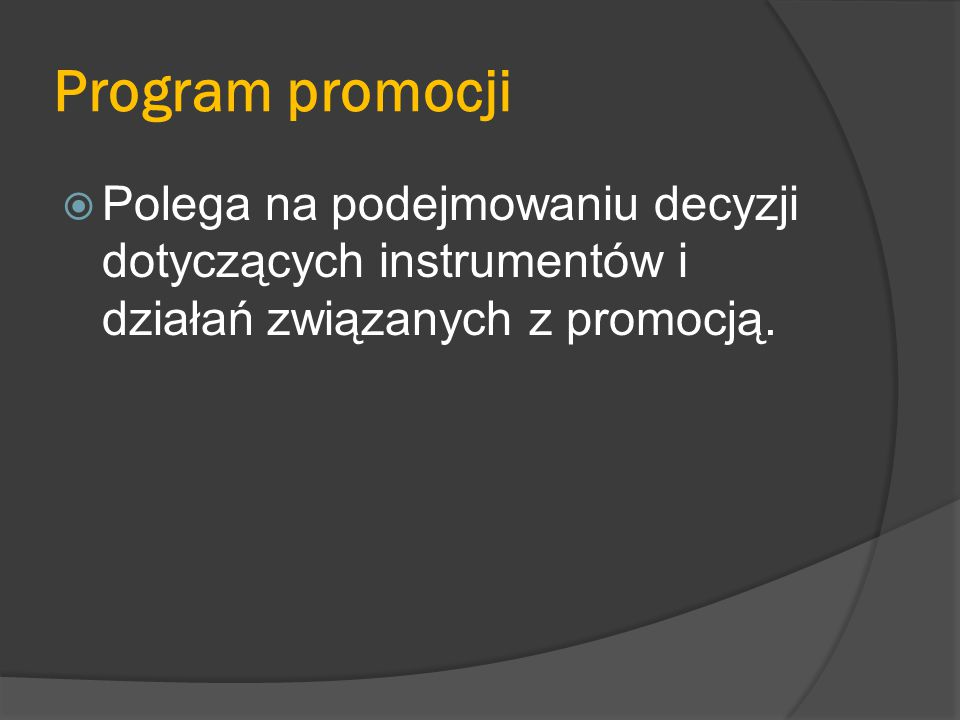 Program promocji Polega na podejmowaniu decyzji dotyczących instrumentów i działań związanych z promocją.