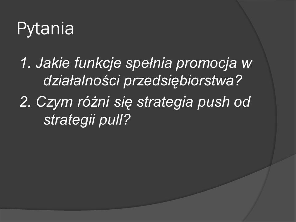 Pytania 1. Jakie funkcje spełnia promocja w działalności przedsiębiorstwa.