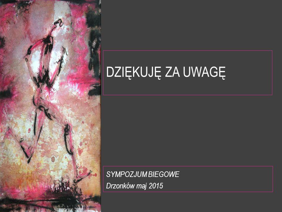 DZIĘKUJĘ ZA UWAGĘ SYMPOZJUM BIEGOWE Drzonków maj 2015