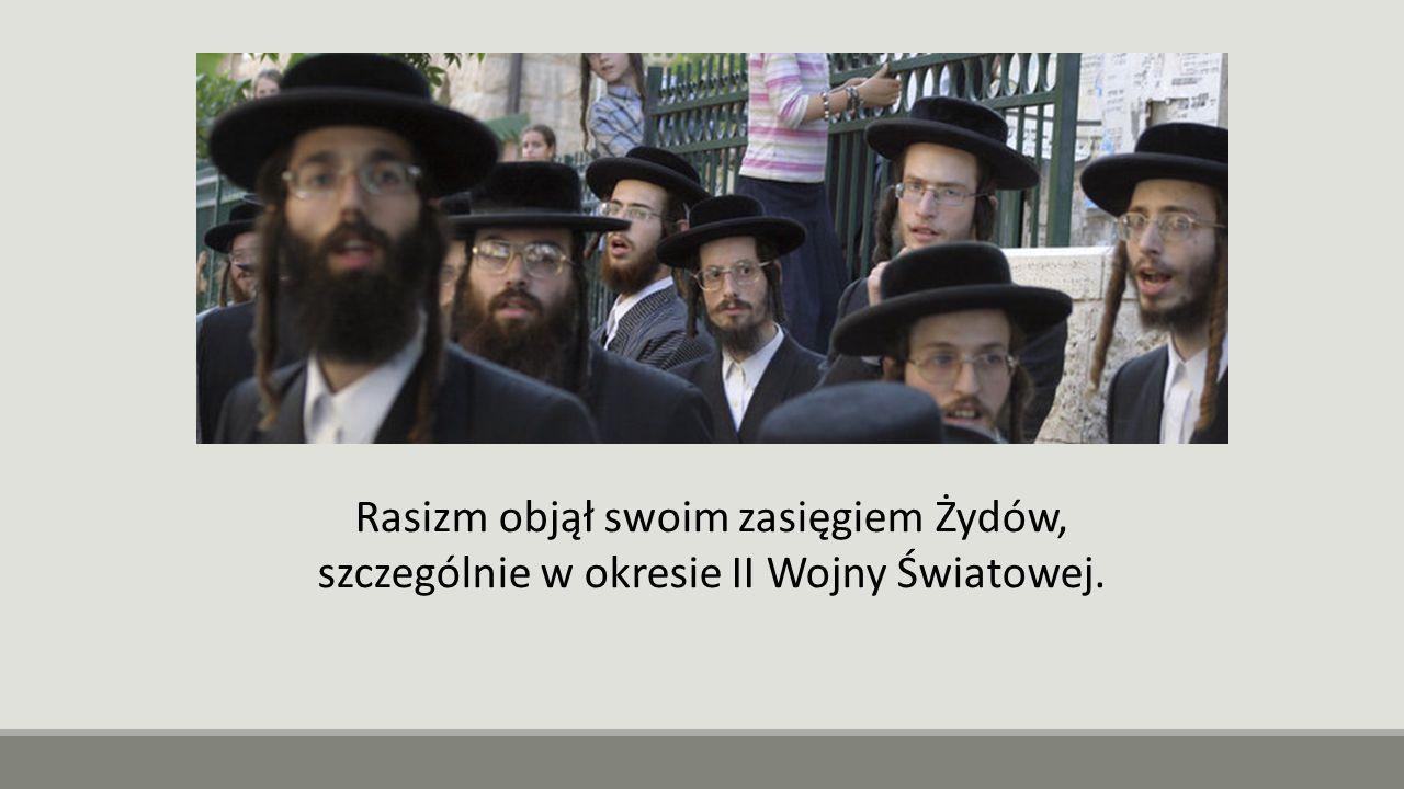 Rasizm objął swoim zasięgiem Żydów,