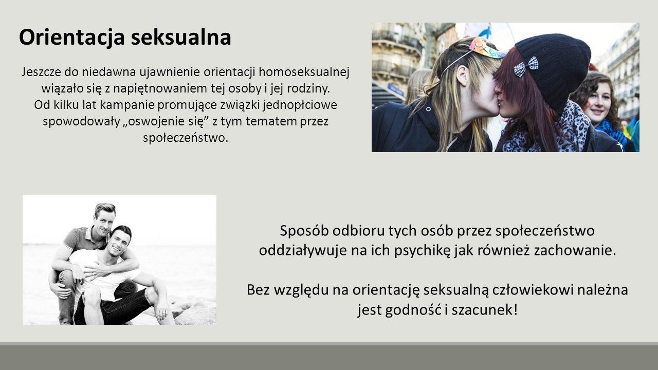 Orientacja seksualna Jeszcze do niedawna ujawnienie orientacji homoseksualnej wiązało się z napiętnowaniem tej osoby i jej rodziny.