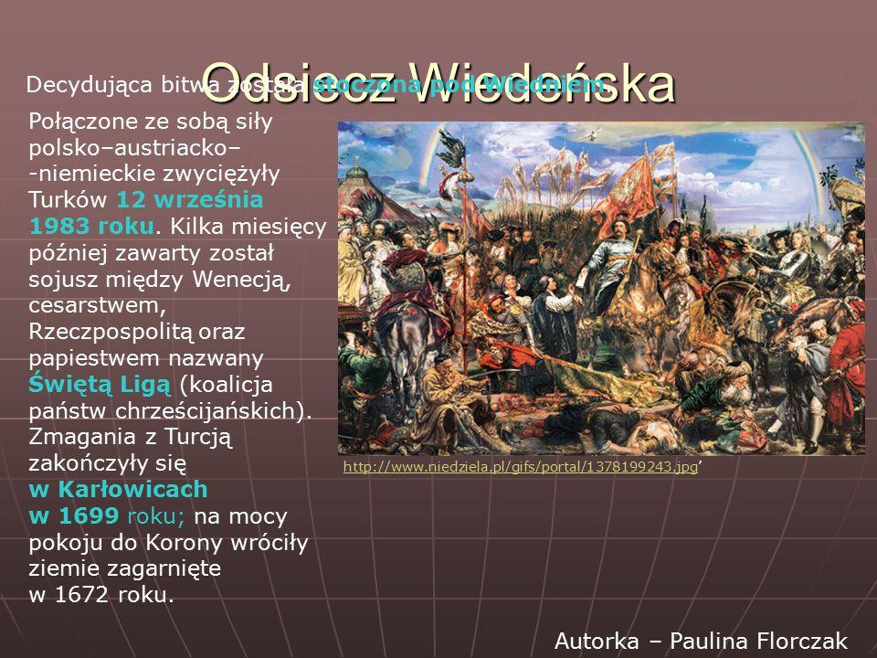 Odsiecz Wiedeńska Decydująca bitwa została stoczona pod Wiedniem.
