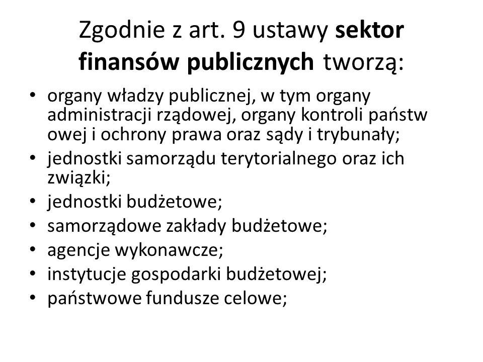 Zgodnie z art. 9 ustawy sektor finansów publicznych tworzą: