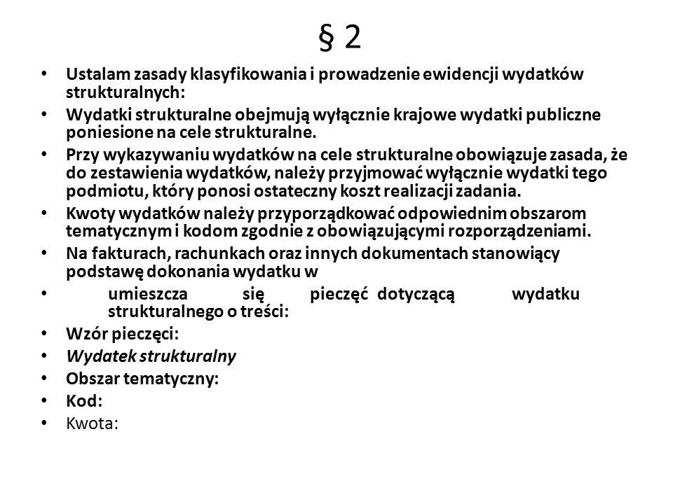 § 2 Ustalam zasady klasyfikowania i prowadzenie ewidencji wydatków strukturalnych: