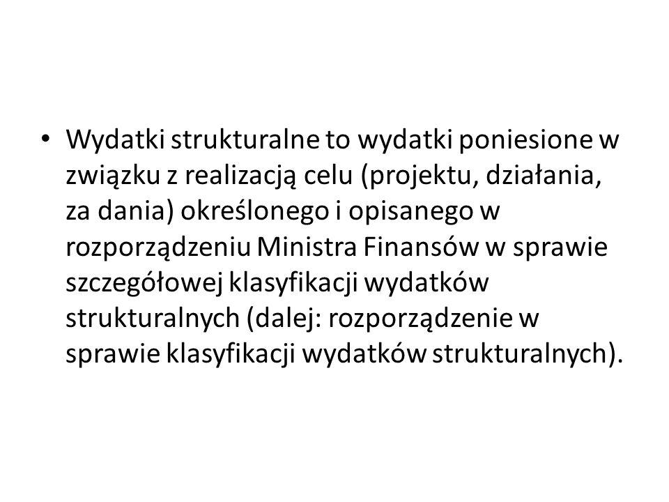 Wydatki strukturalne to wydatki poniesione w związku z realizacją celu (projektu, działania, za dania) określonego i opisanego w rozporządzeniu Ministra Finansów w sprawie szczegółowej klasyfikacji wydatków strukturalnych (dalej: rozporządzenie w sprawie klasyfikacji wydatków strukturalnych).