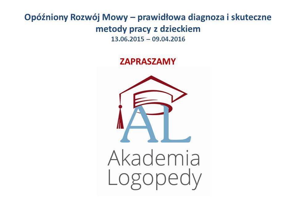 Opóźniony Rozwój Mowy – prawidłowa diagnoza i skuteczne metody pracy z dzieckiem 13.06.2015 – 09.04.2016 ZAPRASZAMY