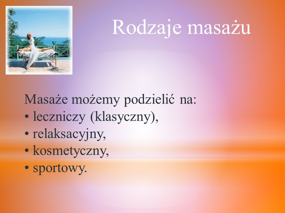 Rodzaje masażu Masaże możemy podzielić na: leczniczy (klasyczny),