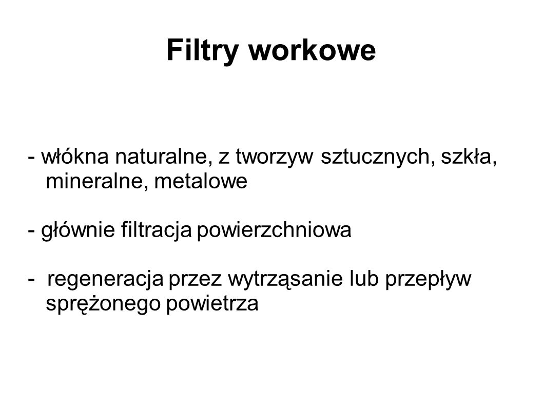 Filtry workowe - włókna naturalne, z tworzyw sztucznych, szkła, mineralne, metalowe. - głównie filtracja powierzchniowa.