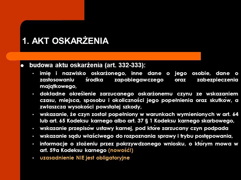 1. AKT OSKARŻENIA budowa aktu oskarżenia (art. 332-333):
