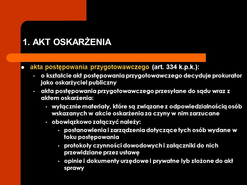 1. AKT OSKARŻENIA akta postępowania przygotowawczego (art. 334 k.p.k.):
