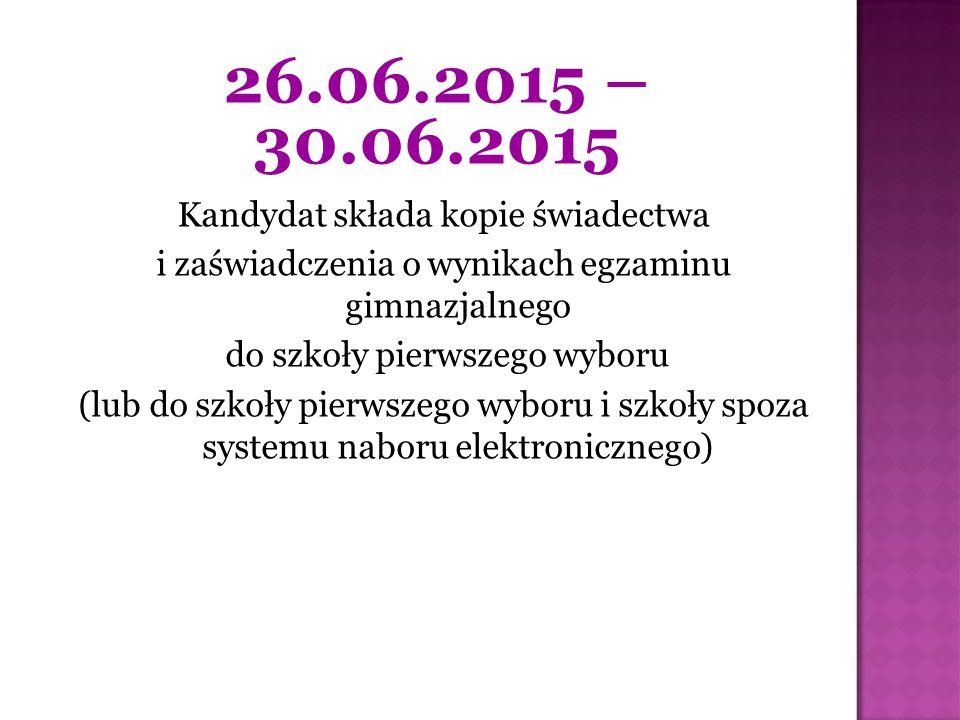 26.06.2015 – 30.06.2015 Kandydat składa kopie świadectwa