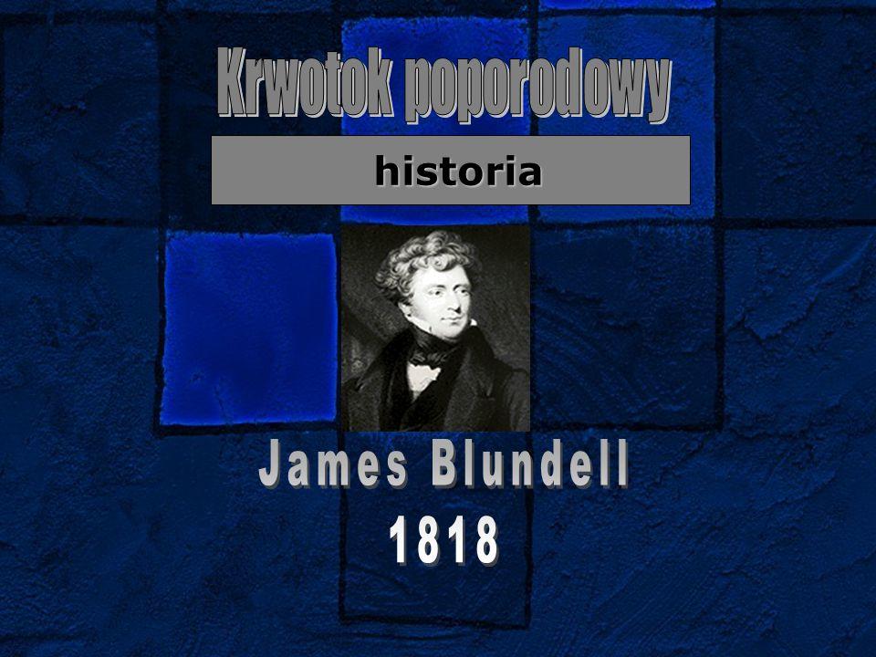 Krwotok poporodowy historia James Blundell 1818