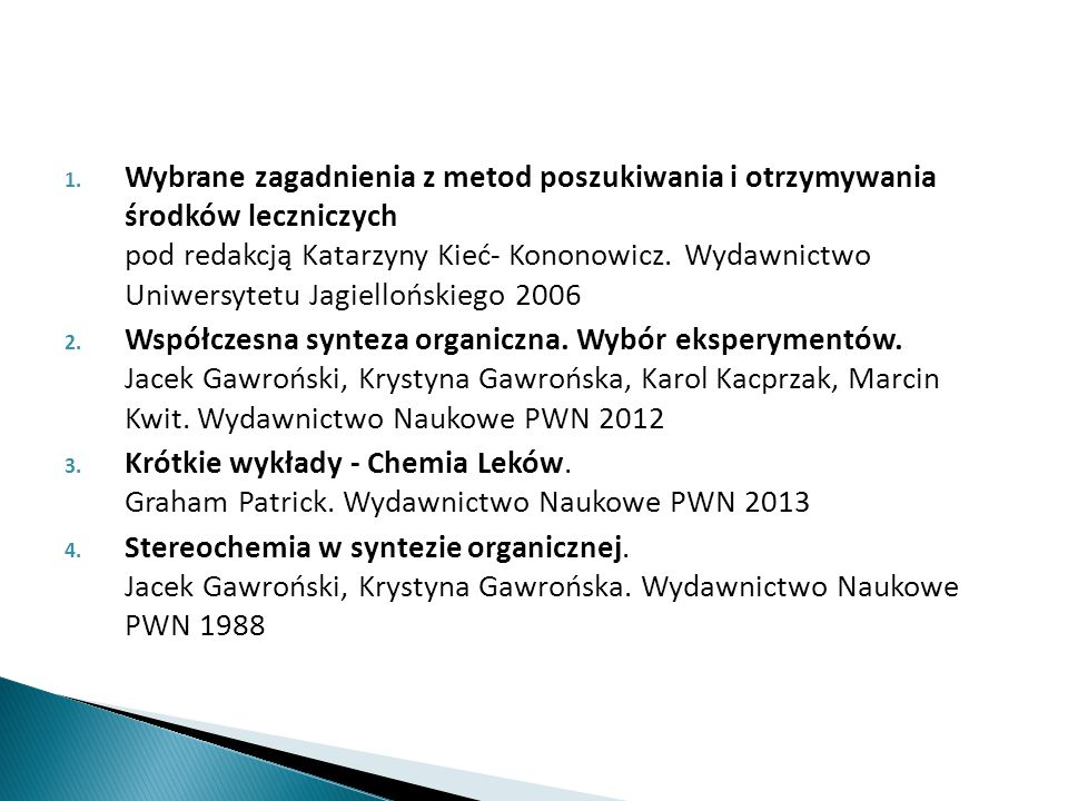 Wybrane zagadnienia z metod poszukiwania i otrzymywania środków leczniczych pod redakcją Katarzyny Kieć- Kononowicz. Wydawnictwo Uniwersytetu Jagiellońskiego 2006