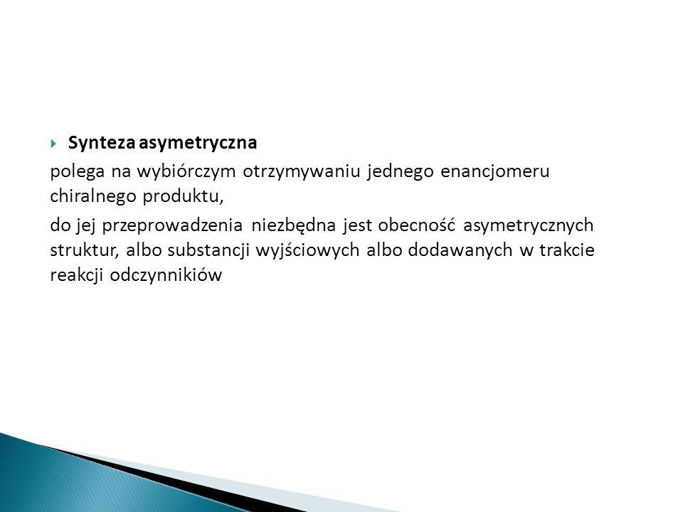 Synteza asymetryczna polega na wybiórczym otrzymywaniu jednego enancjomeru chiralnego produktu,