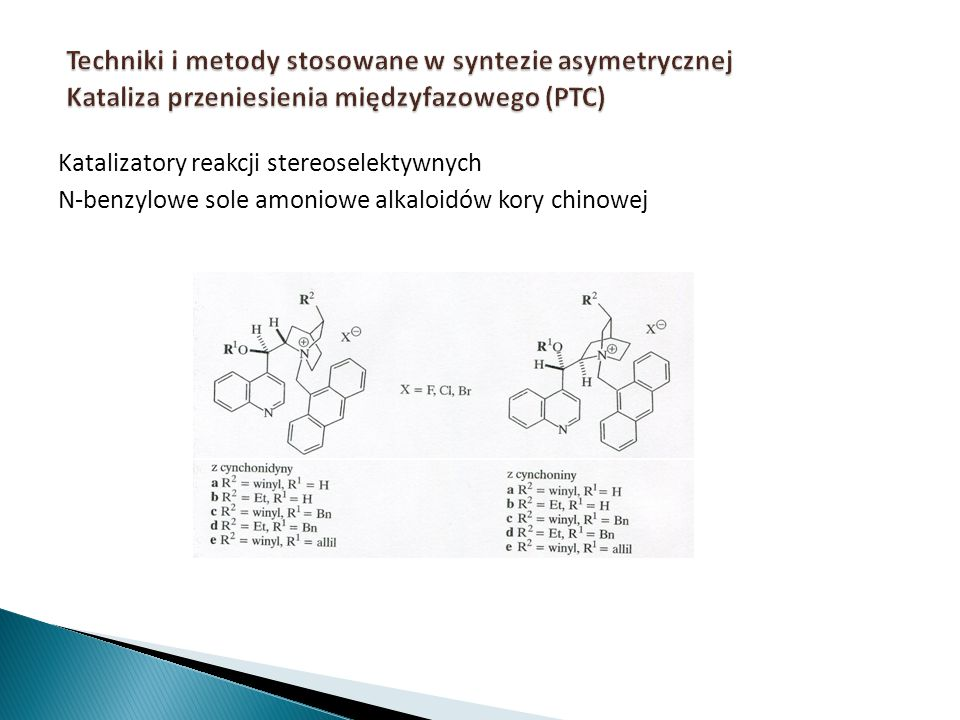 Techniki i metody stosowane w syntezie asymetrycznej Kataliza przeniesienia międzyfazowego (PTC)