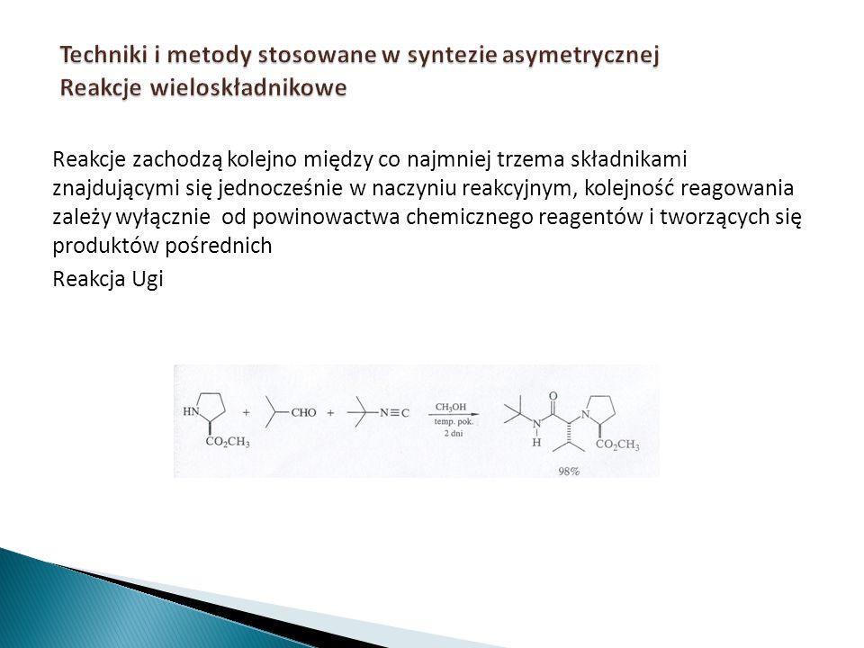 Techniki i metody stosowane w syntezie asymetrycznej Reakcje wieloskładnikowe