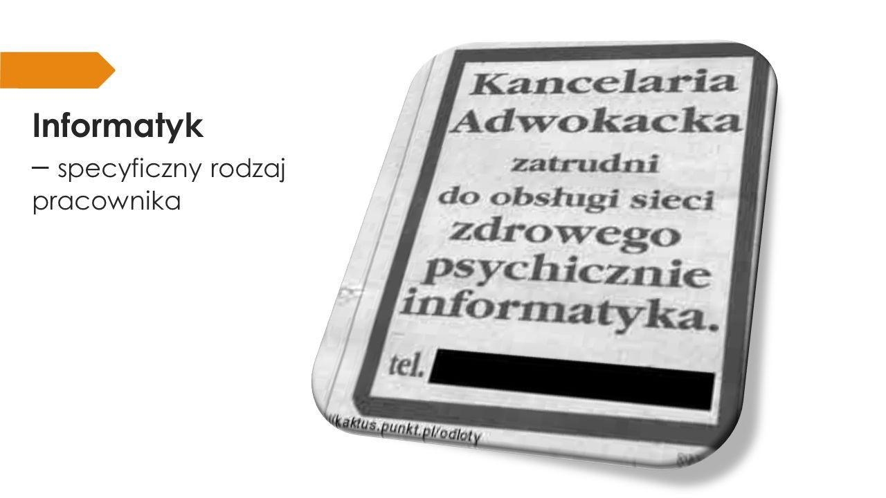 Informatyk – specyficzny rodzaj pracownika