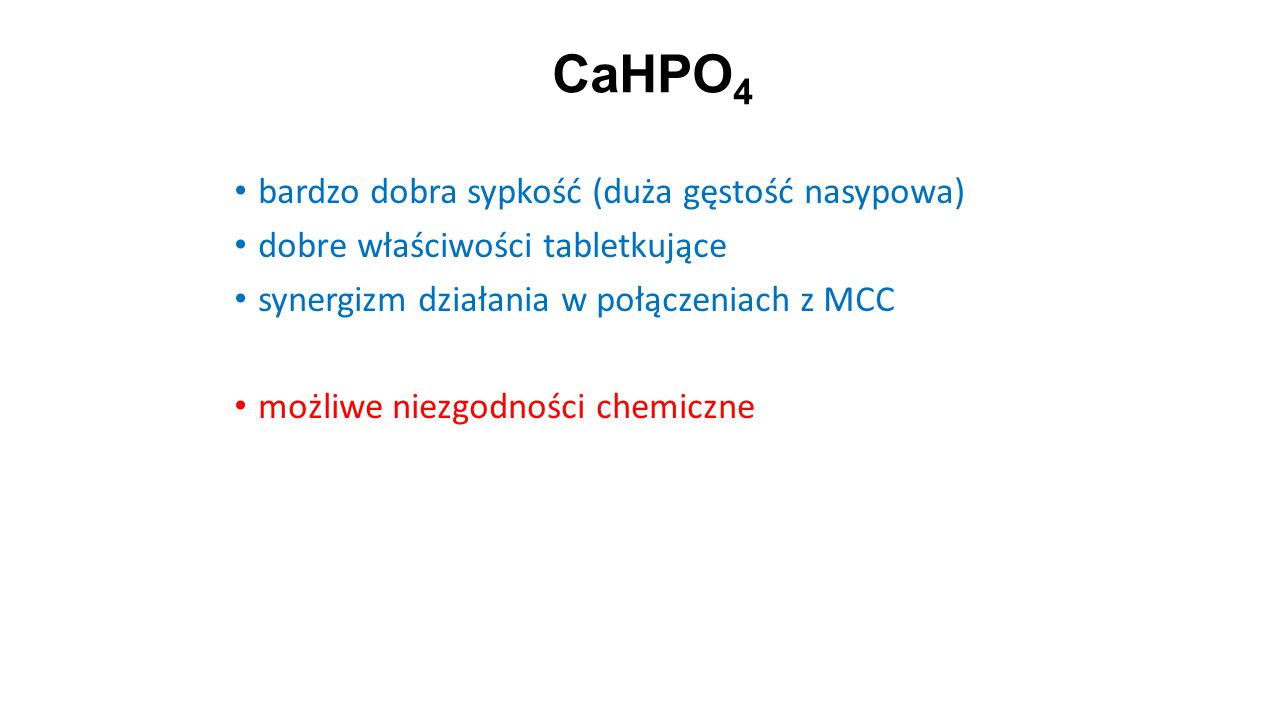 CaHPO4 bardzo dobra sypkość (duża gęstość nasypowa)