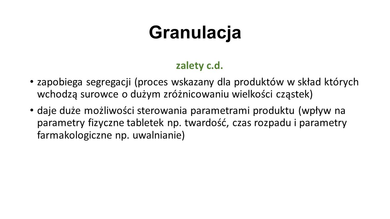 Granulacja zalety c.d. zapobiega segregacji (proces wskazany dla produktów w skład których wchodzą surowce o dużym zróżnicowaniu wielkości cząstek)