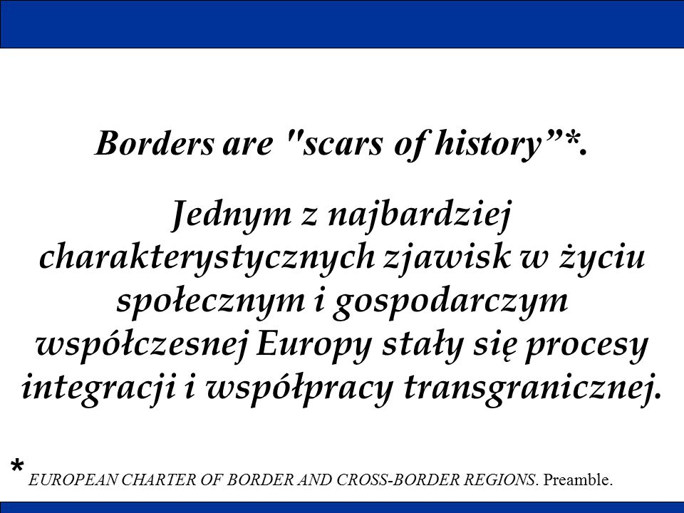 Borders are scars of history *.