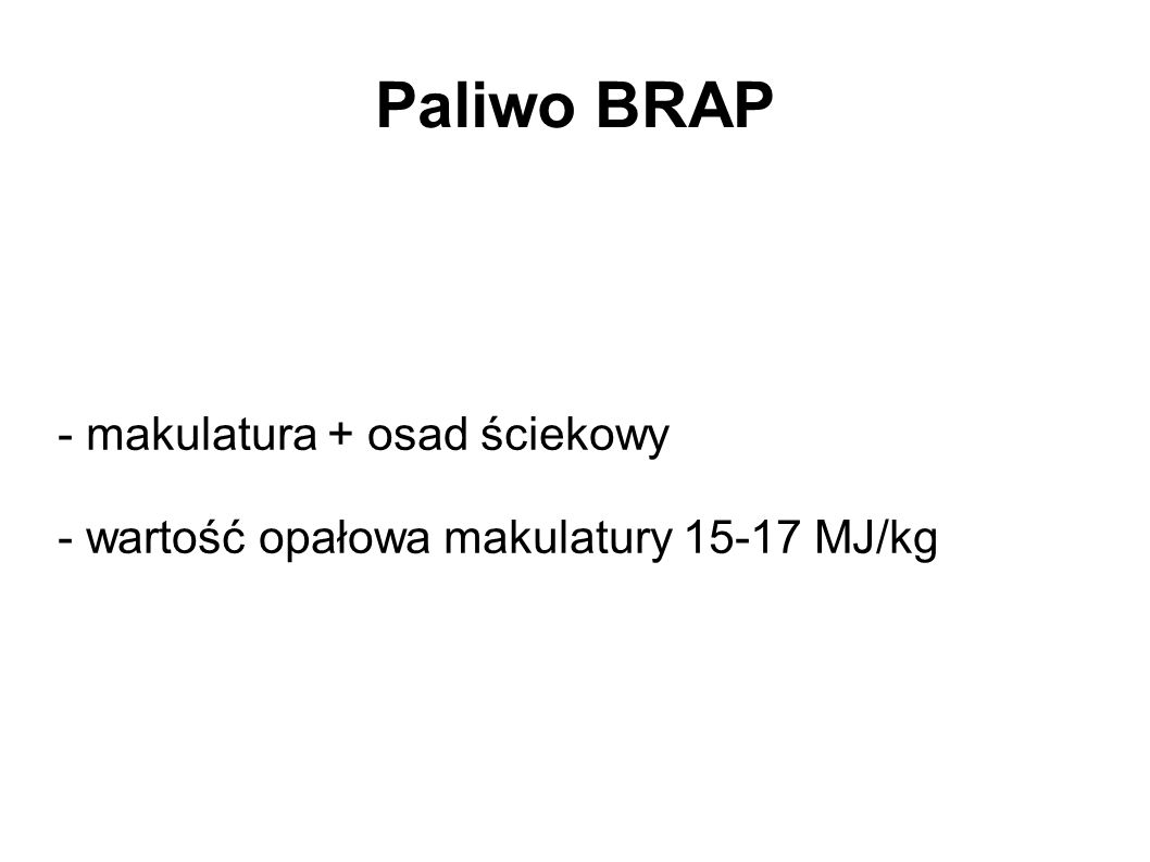 - makulatura + osad ściekowy - wartość opałowa makulatury 15-17 MJ/kg
