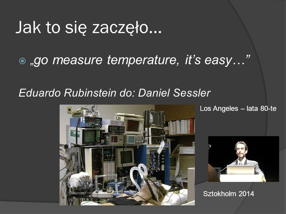"Jak to się zaczęło… ""go measure temperature, it's easy…"