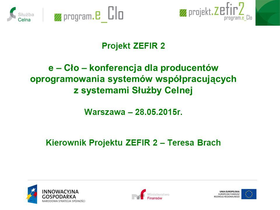 Projekt ZEFIR 2 e – Cło – konferencja dla producentów oprogramowania systemów współpracujących z systemami Służby Celnej Warszawa – 28.05.2015r.