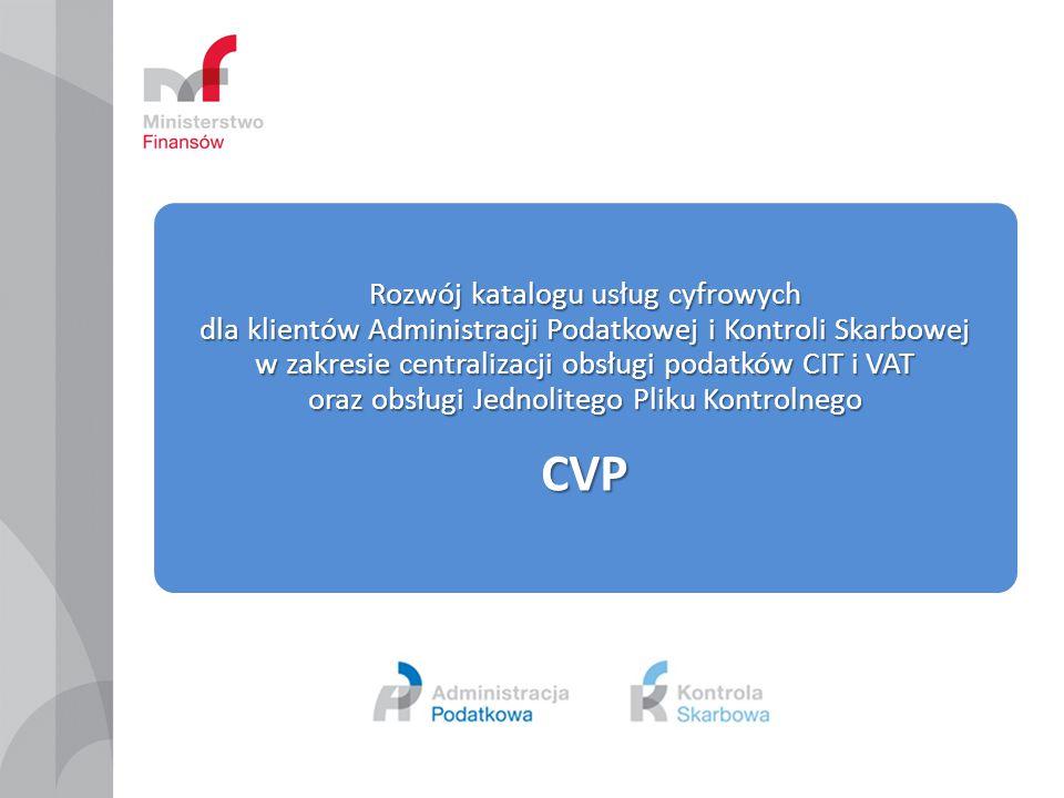Rozwój katalogu usług cyfrowych dla klientów Administracji Podatkowej i Kontroli Skarbowej w zakresie centralizacji obsługi podatków CIT i VAT oraz obsługi Jednolitego Pliku Kontrolnego CVP