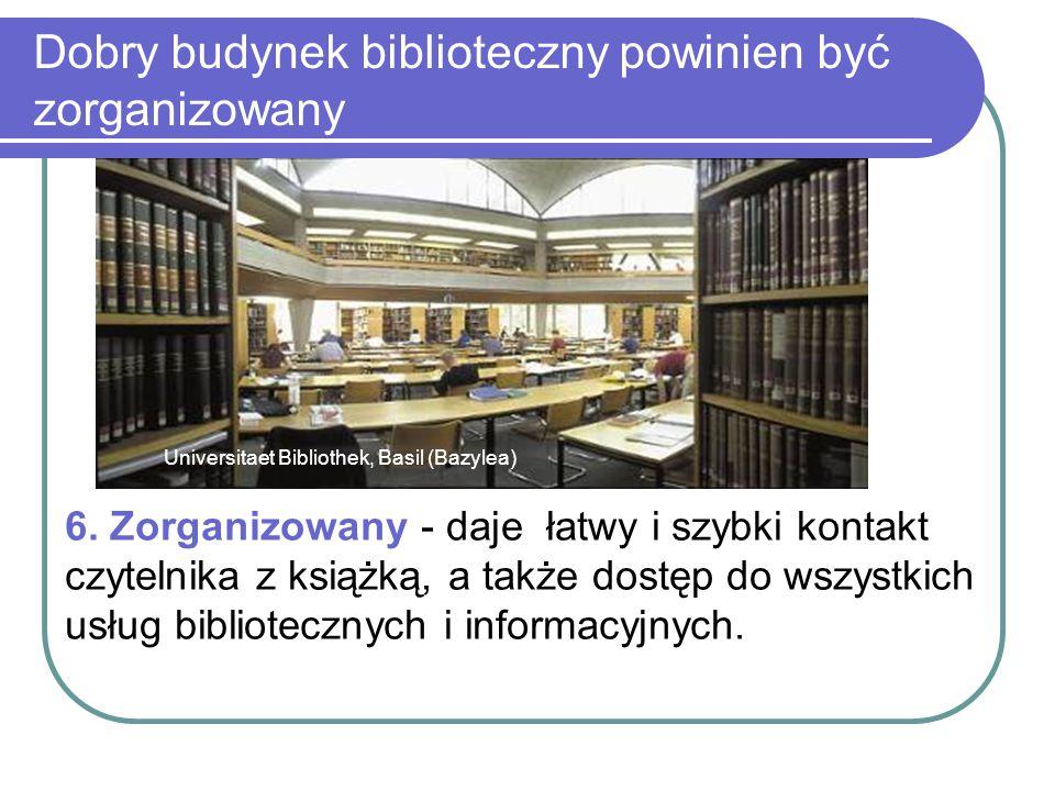 Dobry budynek biblioteczny powinien być zorganizowany