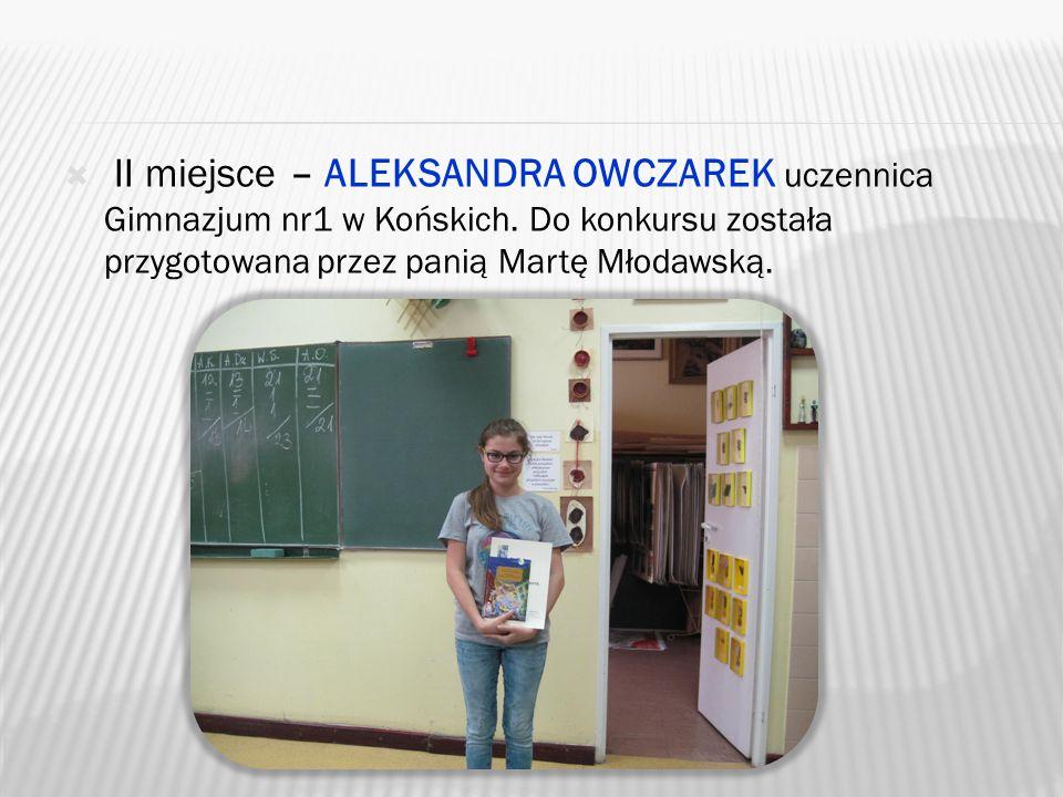 II miejsce – ALEKSANDRA OWCZAREK uczennica Gimnazjum nr1 w Końskich