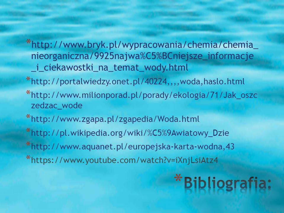 http://www.bryk.pl/wypracowania/chemia/chemia_ nieorganiczna/9925najwa%C5%BCniejsze_informacje _i_ciekawostki_na_temat_wody.html