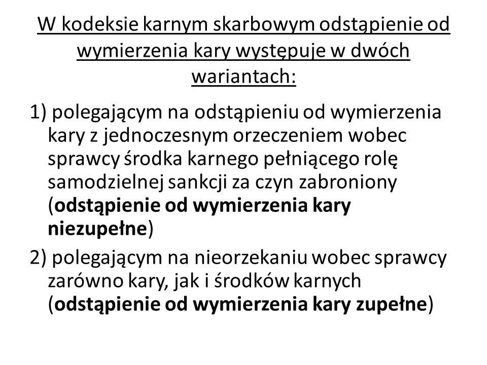 W kodeksie karnym skarbowym odstąpienie od wymierzenia kary występuje w dwóch wariantach: