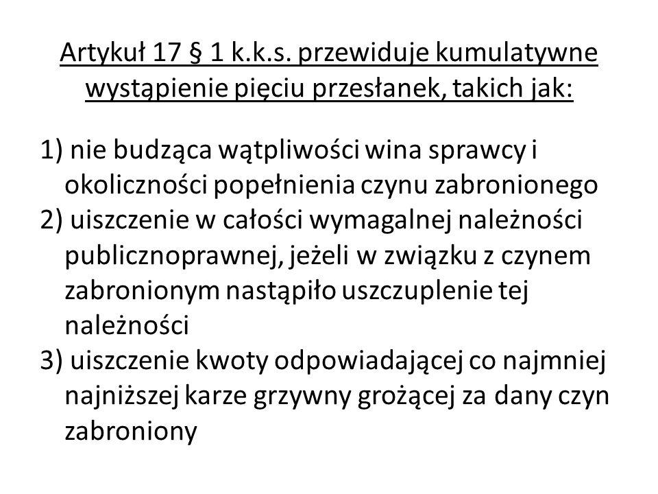 Artykuł 17 § 1 k.k.s. przewiduje kumulatywne wystąpienie pięciu przesłanek, takich jak:
