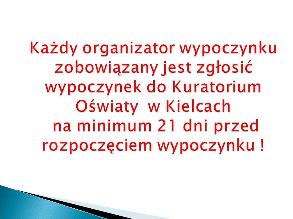 Każdy organizator wypoczynku zobowiązany jest zgłosić wypoczynek do Kuratorium Oświaty w Kielcach na minimum 21 dni przed rozpoczęciem wypoczynku !
