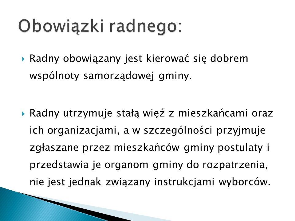 Obowiązki radnego: Radny obowiązany jest kierować się dobrem wspólnoty samorządowej gminy.