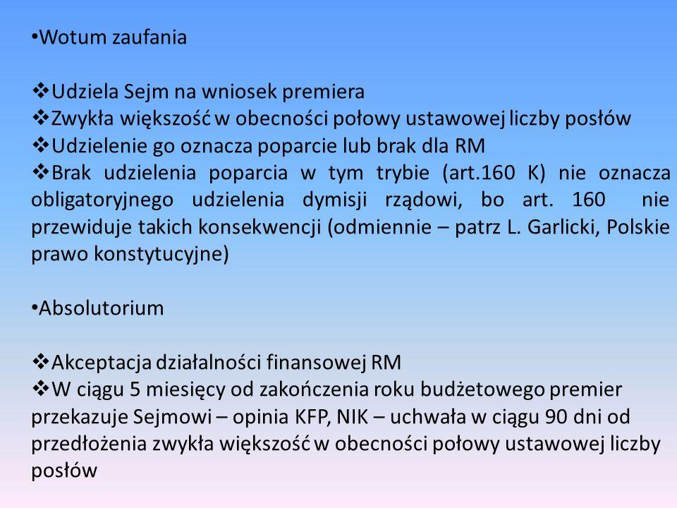 Wotum zaufania Udziela Sejm na wniosek premiera. Zwykła większość w obecności połowy ustawowej liczby posłów.