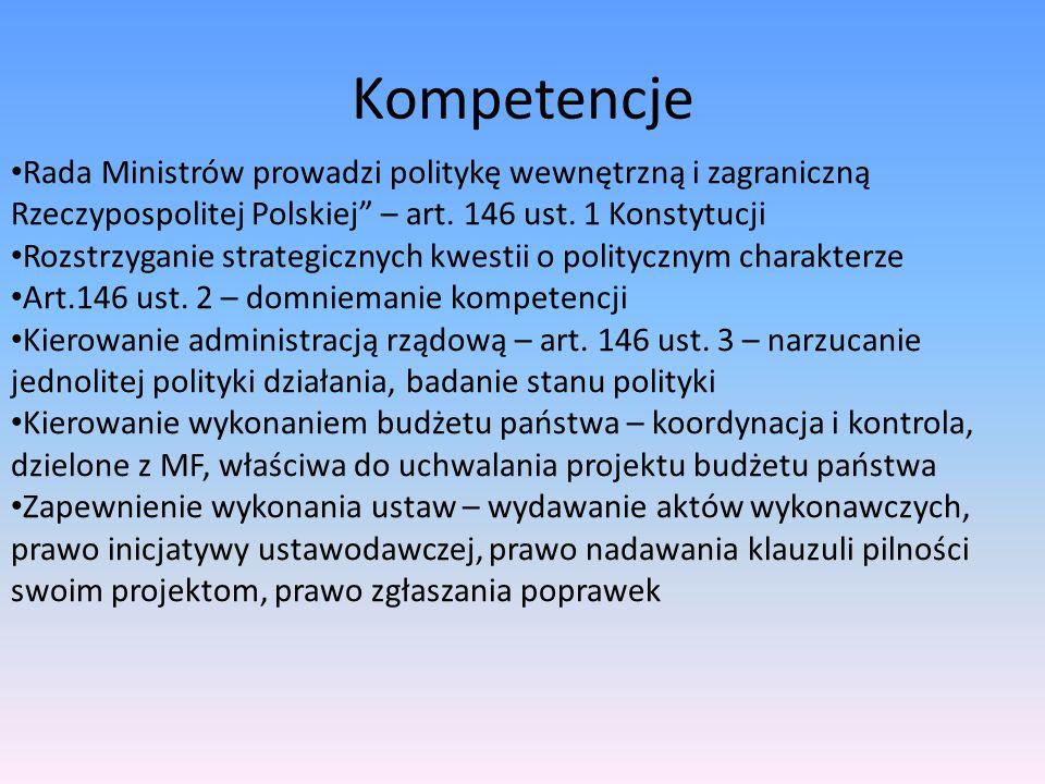 Kompetencje Rada Ministrów prowadzi politykę wewnętrzną i zagraniczną Rzeczypospolitej Polskiej – art. 146 ust. 1 Konstytucji.