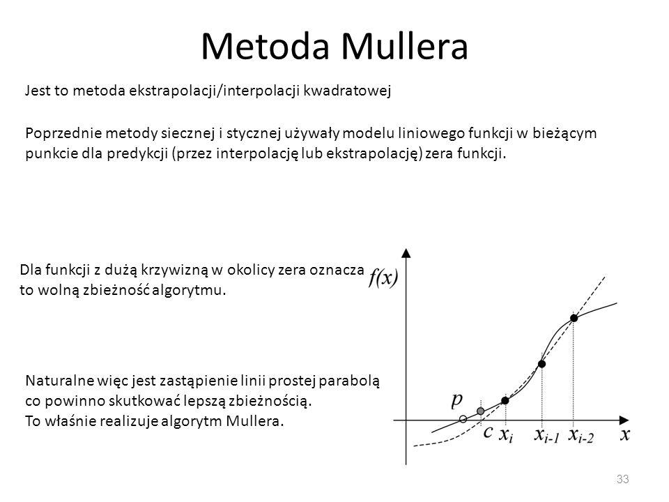 Metoda Mullera Jest to metoda ekstrapolacji/interpolacji kwadratowej