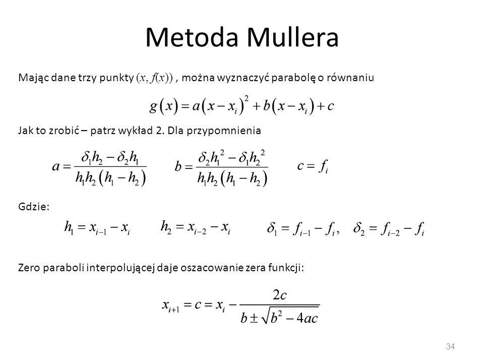 Metoda Mullera Mając dane trzy punkty (x, f(x)) , można wyznaczyć parabolę o równaniu. Jak to zrobić – patrz wykład 2. Dla przypomnienia.